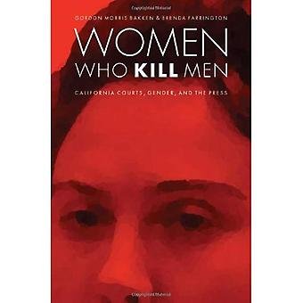 Women Who Kill Men: California Courts, Gender, and the Press (Law in the American West)