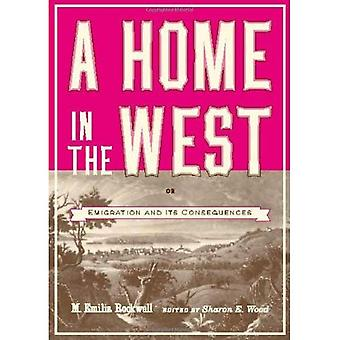 A home in the West, or, Emigration and its consequences