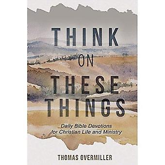 Pense nestas coisas: Devoções diárias de Bíblia para Christian vida e Ministério
