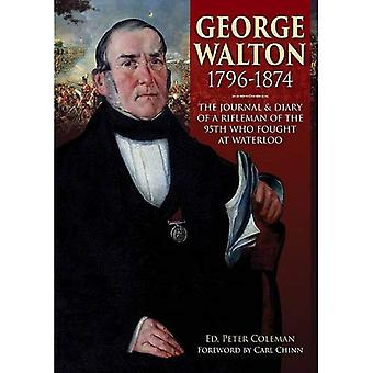 George Walton 1796-1874: The Journal & Diary of a Rifleman of the 95th Who Fought at Waterloo