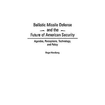 Ballistic Missile Defense and the Future of American Security Agendas Perceptions Technology and Policy by Handberg & Roger