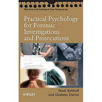 Practical Psychology for Forensic Investigations and Prosecutions by Edited by Mark R Kebbell & Edited by Graham M Davies