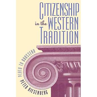 Citizenship in the Western Tradition Plato to Rousseau by Riesenberg & Peter