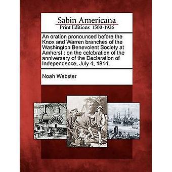 Un'orazione pronunciata prima i rami Knox e Warren della società benevola Washington at Amherst sulla celebrazione dell'anniversario della dichiarazione di indipendenza del 4 luglio 1814. da Webster & Noah
