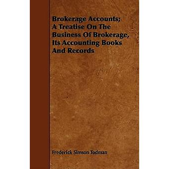 Brokerage Accounts A Treatise On The Business Of Brokerage Its Accounting Books And Records by Todman & Frederick Simson