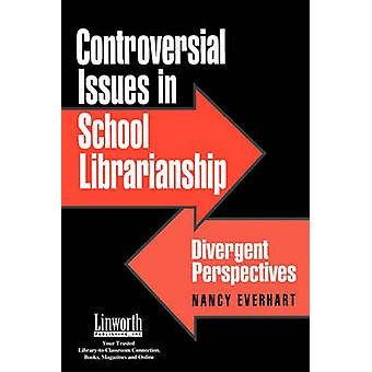 Controversial Issues in School Librarianship Divergent Perspectives by Everhart & Nancy