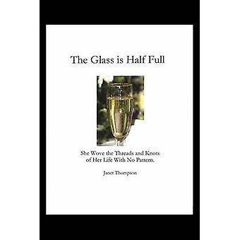 The Glass Is Half Full She Wove the Threads and Knots of Her Life with No Pattern by Thompson & Janet