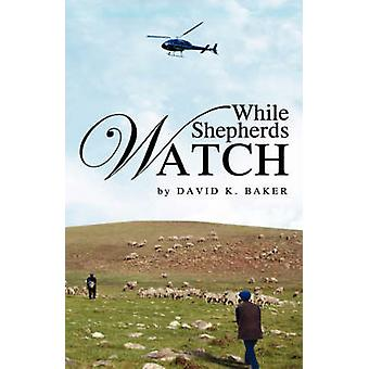 While Shepherds Watch by Baker & David K.