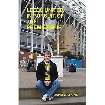 Leeds United  In Pursuit of the Premiership by Watkins & David