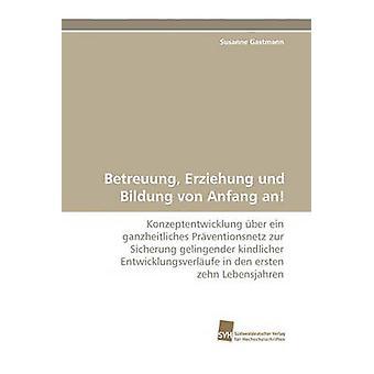 Betreuung Erziehung Und Bildung Von Anfang een door Gastmann & Susanne