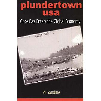Plundertown - USA - Coos Bay Enters the Global Economy by Al Sandine -