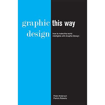 Graphic Design - This Way by Peter Anderson - 9780955485008 Book