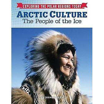 Arctic Culture - The People of the Ice by Diane Bailey - 9781422238660