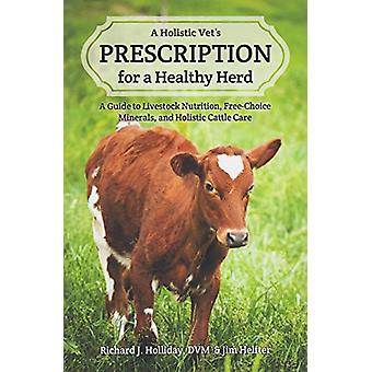 A Holistic Vet's Prescription for a Healthy Herd - A Guide to Livestoc