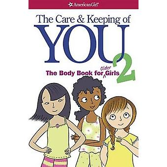 The Care and Keeping of You 2 - The Body Book for Older Girls by Cara