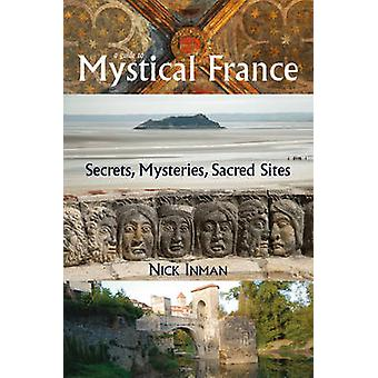 A Guide to Mystical France - Secrets - Mysteries - Sacred Sites by Nic