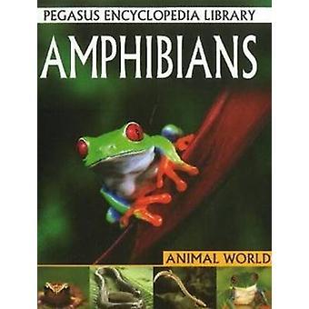 Amphibians - Pegasus Encyclopedia Library by Pallabi B. Tomar - Hitesh