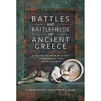 Battles and Battlefields of� Ancient Greece: A Guide to their History, Topography and Archaeology