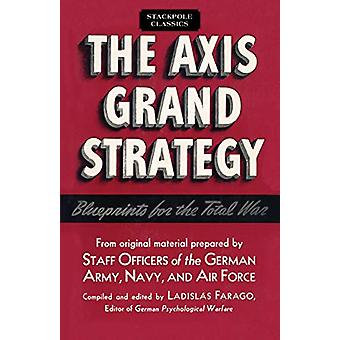 The Axis Grand Strategy - Blueprints for the Total War by Ladislas Far