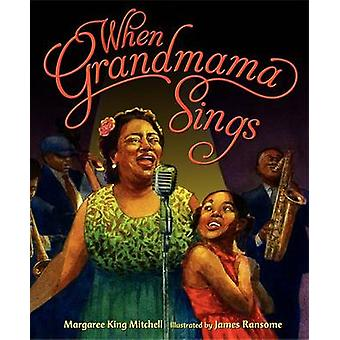 When Grandmama Sings by Margaree King Mitchell - James Ransome - 9780