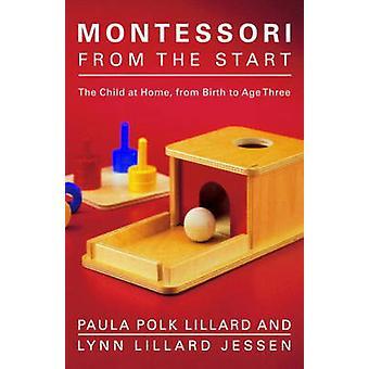 Montessori from the Start by Paula Polk Lillard - Lynn Lillard Jessen