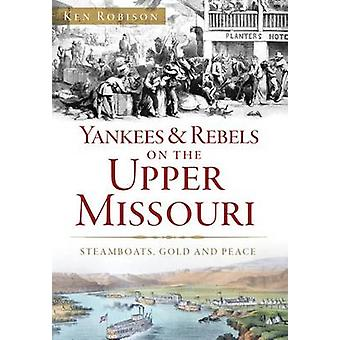 Yankees & Rebels on the Upper Missouri  - Steamboats - Gold and Peace