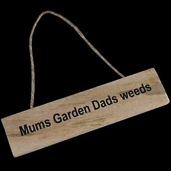 Mums Garden Dads Weeds Wooden Sign