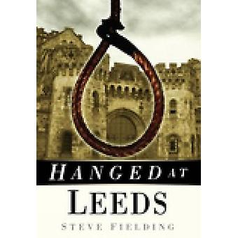 Hanged at Leeds by Fielding & Steve