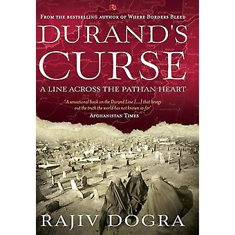 DURANDS CURSE  A Line across the Pathan Heart by Rajiv Dogra