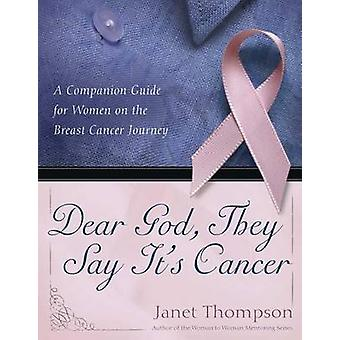 Dear God - They Say It's Cancer - A Companion Guide for Women on the B