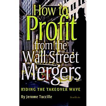 How to Profit from the Wall Street Mergers by Tuccille & Jerome