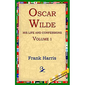 Oscar Wilde His Life and Confessions Volume 1 by Harris & Frank
