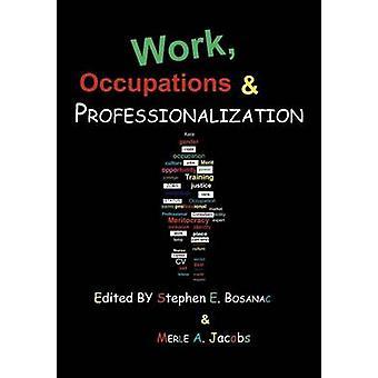 Work Occupations  Professionalization by Bosanac & Stephen E.