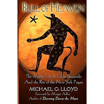 Bull of Heaven The Mythic Life of Eddie Buczynski and the Rise of the New York Pagan by Lloyd & Michael