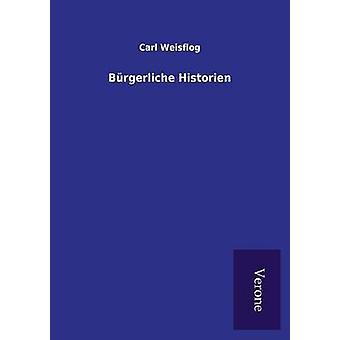 Brgerliche Historien by Weisflog & Carl
