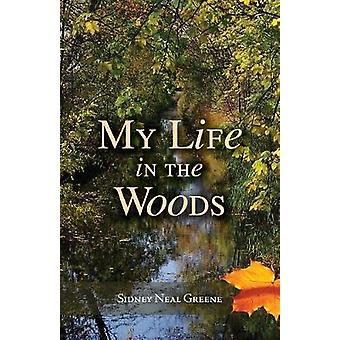 My Life in the Woods by Greene & Sidney Neal