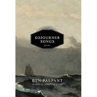 Sojourner Songs Poems by Palpant & Ben