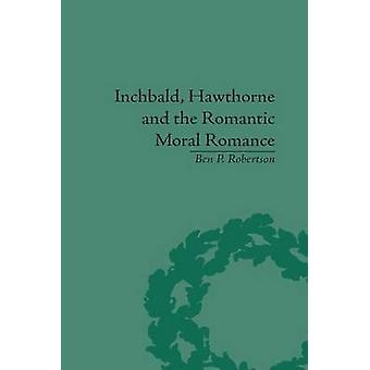 Inchbald Hawthorne and the Romantic Moral Romance Little Histories and Neutral Territories par Robertson et Ben P