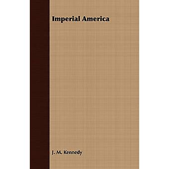 Imperial America by Kennedy & J. M.