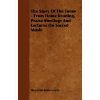 The Story Of The Tunes  From Home Reading Praise Meetings And Lectures On Sacred Music by Butterworth & Hezekiah