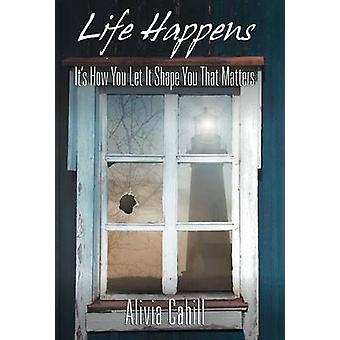Life Happens Its How You Let It Shape You That Matters by Cahill & Alivia