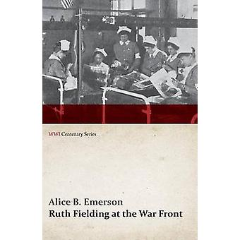 Ruth Fielding at the War Front WWI Centenary Series by Emerson & Alice B.