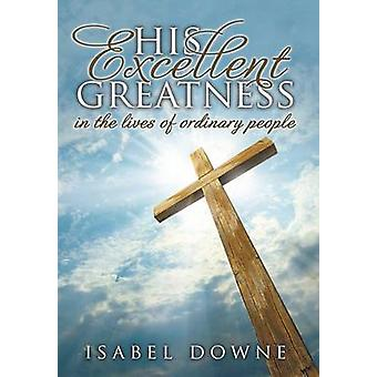 His Excellent Greatness in the Lives of Ordinary People by Downe & Isabel