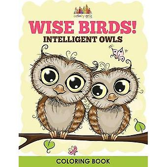 Wise Birds Intelligent Owls Coloring Book by Activity Attic Books