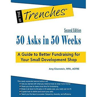 50 Asks in 50 Weeks A Guide to Better Fundraising for Your Small Development Shop by Eisenstein & Amy