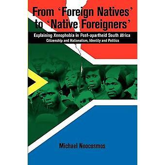From Foreign Natives to Native Foreigners. Explaining Xenophobia in Postapartheid South Africa. 2nd Ed by Neocosmos & Michael