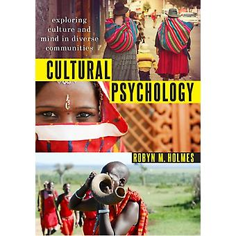 Cultural Psychology  Exploring Culture and Mind in Diverse Communities by Robyn M Holmes
