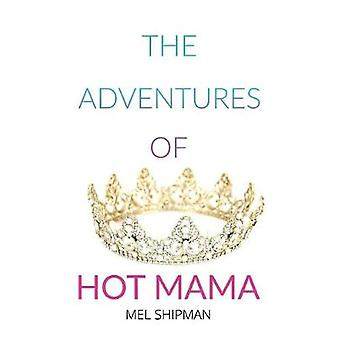 The Adventures of Hot Mama by Mel Shipman - 9780578563251 Book