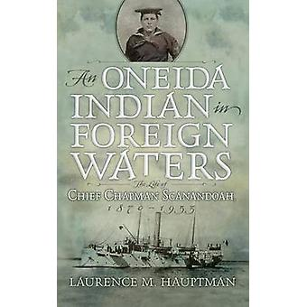 An Oneida Indian in Foreign Waters - The Life of Chief Chapman Scanand