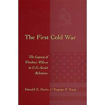 The First Cold War - The Legacy of Woodrow Wilson in U.S. - Soviet Rel